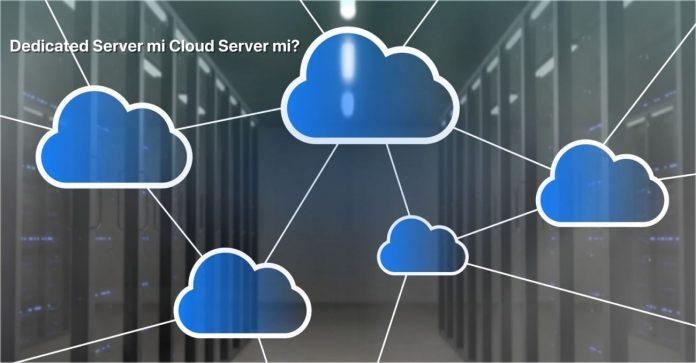 Dedicated Server mi Cloud Server mi?